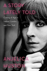 Anjelica Huston's A Story Lately Told