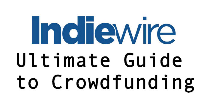 Indiewire Guide to Crowdfunding