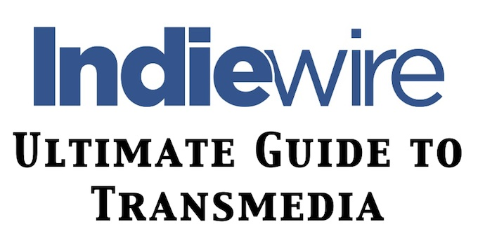 Indiewire's Ultimate Guide to Transmedia